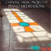 Jon Sarta - Piano Meditations: Catholic Music Project 17