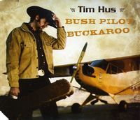 Tim Hus - Bush Pilot Buckaroo