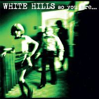 White Hills - So You Are So You'll Be