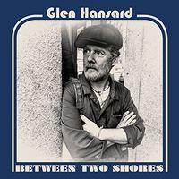 Glen Hansard - Between Two Shores [LP]