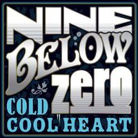 NINE BELOW ZERO - Cold Cool Heart