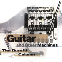 Durutti Column - Guitar & Other Machines [Download Included]