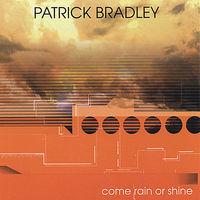 Patrick Bradley - Come Rain or Shine
