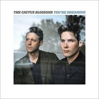 The Cactus Blossoms - You're Dreaming