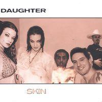 Daughter - Skin