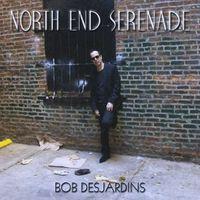 Bob Desjardins - North End Serenade