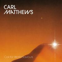 Carl Matthews - Call for World Saviours