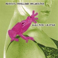 Bekka's Frogland Orchestra - Electric Lilypad