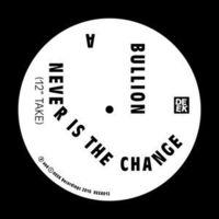 Bullion - Never Is the Change