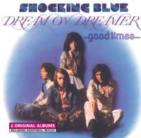 Shocking Blue - Dream On Dreamer/Good Times [Import]