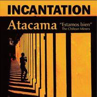 Incantation - Atacama (Estamos Bien/The Chilean Miners)