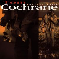 Tom Cochrane - Mad Mad World