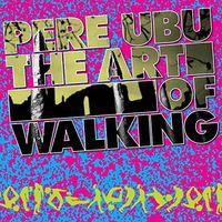 Pere Ubu - Art Of Walking (Uk)