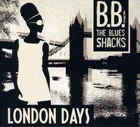 B.B. & THE BLUES SHACKS - London Days