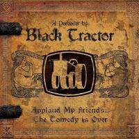 Black Tractor - Applaud My Friends-The Comedy Is Over (A Potboiler By Black Tractor)