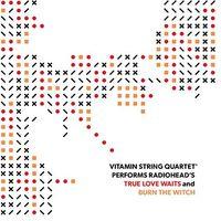 Vitamin String Quartet - Radiohead True Love Waits / Burn The...