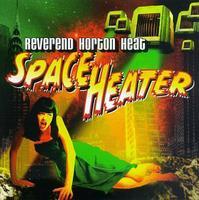 Reverend Horton Heat - Space Heater