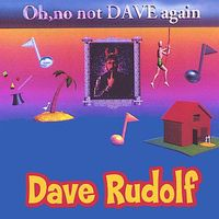 Dave Rudolf - Oh No, Not Dave Again