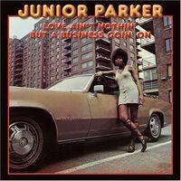 Junior Parker - Love Ain't Nothin' But A Business [Import]