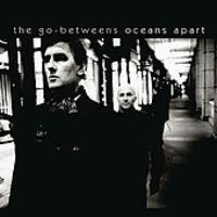 Go-Betweens - Oceans Apart