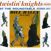 Bill Haley - Twistin Knights At The Round Table