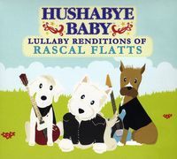 Hushabye Baby! - Lullaby Renditions Of Rascal Flatts
