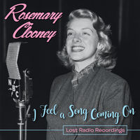 Rosemary Clooney - I Feel A Song Coming On - Lost Radio Recordings