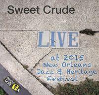 Sweet Crude - Jazzfest 2015