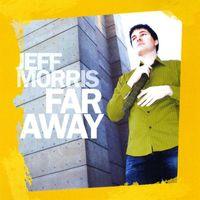 Jeff Morris - Far Away