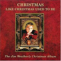 Jim Weatherly - Christmas Like Christmas Used to Be