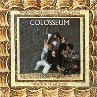 Colosseum - Those Who Are About To Die Salute You: Remastered