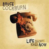 Bruce Cockburn - Life Short Call