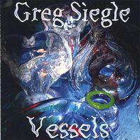 Greg Siegle - Vessels