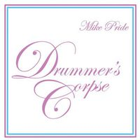 Mike Pride - Drummer's Corpse
