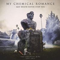 My Chemical Romance - May Death Never Stop You (The Greatest Hits 2001 - 2013) [Clean]