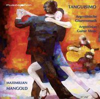Maximilian Mangold - Tanguisimo (Argentinian Guitar Music)