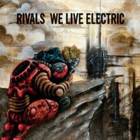 Rivals - We Live Electric