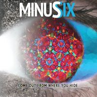 Minus Six - Come Out From Where You Hide