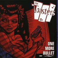 Toasters - One More Bullet