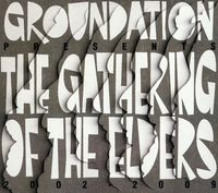 Groundation - The Gathering Of The Elders [2002-2009]