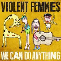 Violent Femmes - We Can Do Anything [Vinyl]