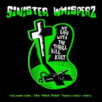 My Life With The Thrill Kill Kult - Sinister Whisperz, Vol. 1 Wax Trax Years