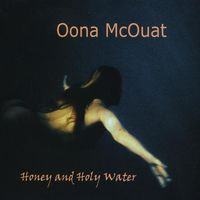 Oona Mcouat - Honey & Holy Water