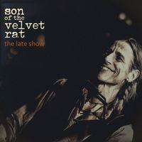 Son Of The Velvet Rat - The Late Show