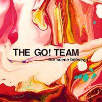 The Go! Team - Scene Between
