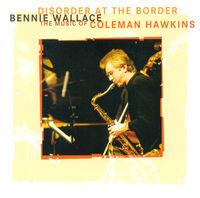 Bennie Wallace - Disorder at Border -Music of Coleman Hawkins