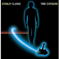 Stanley Clarke - Time Exposure (bonus Tracks Edition)