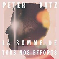 Peter Katz - La Somme De Tou Nos Effort