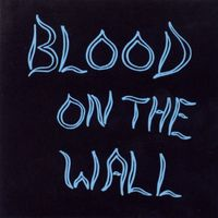 Blood On The Wall - Blood on the Wall