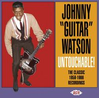 "Johnny ""Guitar"" Watson - Untouchable! Classic 1959-66 Recordings [Import]"